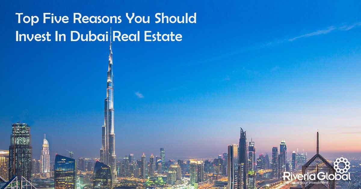 Dubai Real Estate : Top five reasons you should invest in dubai real estate
